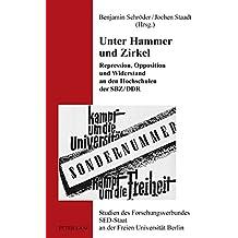 Unter Hammer und Zirkel: Repression, Opposition und Widerstand an den Hochschulen der SBZ/DDR (Studien des Forschungsverbundes SED-Staat an der Freien Universität Berlin)