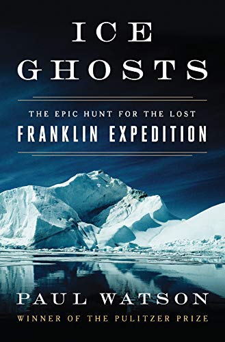 Ice Ghosts: The Epic Hunt for the Lost Franklin Expedition por Paul Watson