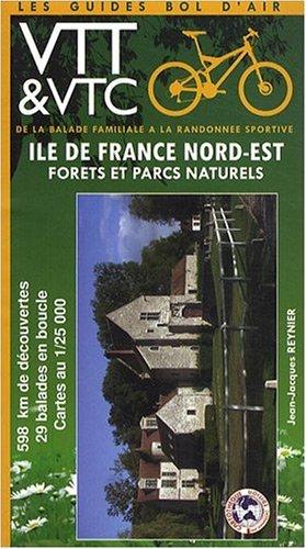 VTT, VTC à pied, Ile de france Nord Est , Forets et parcs naturels, de la balade familiale à la randonnée sportive 598 kms de découvertes, 29 balades en boucle , cartes au 1/25000