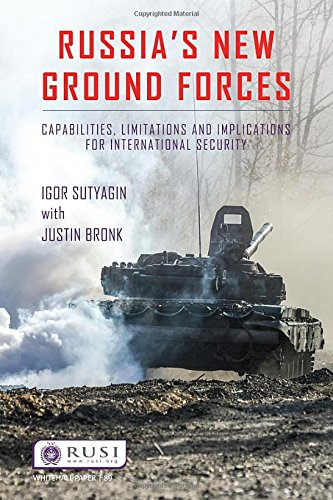 Russia's New Ground Forces: Capabilities, Limitations and Implications for International Security (Whitehall Paper, Band 89)