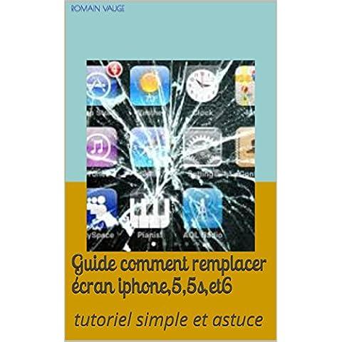 guide comment remplacer écran iphone,5,5s,et6: tutoriel simple et astuce (French Edition) - 5.5 Tablet