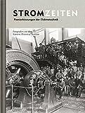 Stromzeiten: Pionierleistungen der Elektrotechnik. Fotografien aus dem Siemens Historical Institute