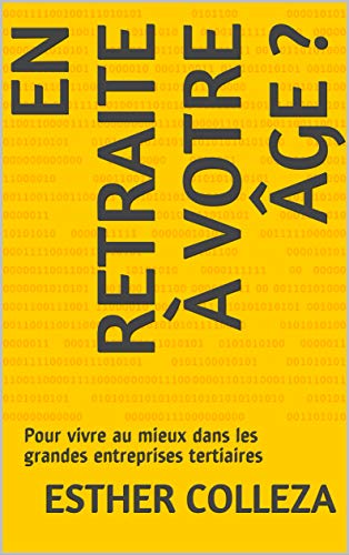 Couverture du livre En retraite à votre âge ?: Pour vivre au mieux dans les grandes entreprises tertiaires