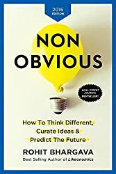 Non-Obvious 2016 Edition: How To Think Different, Curate Ideas & Predict The Future by Rohit Bhargava (2016-01-20)