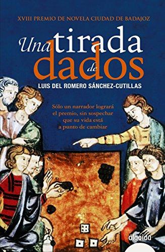 Una tirada de dados (Algaida Literaria - Premio De Novela Ciudad De Badajoz) por Luis del Romero Sánchez-Cutillas