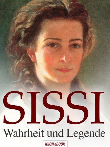 Sissi - Wahrheit und Legende