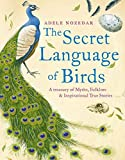 Secret Language of Birds: A Treasury of Myths, Folklore and Inspirational True Stories