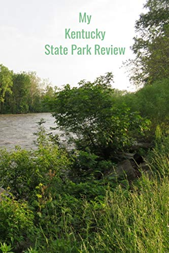 My Kentucky State Park Review: A Place To Write Your Own Reviews of Our State Parks, Give It Your Own 1-5 Star Rating