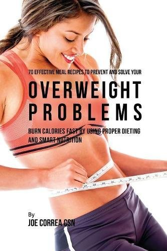 70 Effective Meal Recipes to Prevent and Solve Your Overweight Problems: Burn Calories Fast by Using Proper Dieting and Smart Nutrition por Joe Correa