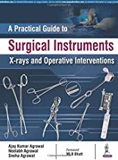 A Practical Guide to Surgical Instruments X-Rays and Operative Interventions