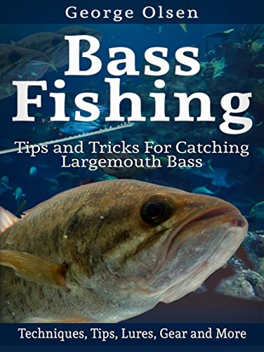 Bass Fishing: Tips and Tricks for Catching Largemouth Bass (Fishing Guide, Freshwater Fishing, Bass Fishing Books, How to Fish, Fishing Tackle) (English Edition) por George Olsen