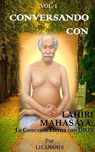 CONVERSANDO CON LAHIRI MAHASAYA: LA CONEXION ETERNA CON DIOS (VOLUMEN 1) por LIS ANANDI