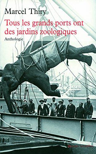 Tous les grands ports ont des jardins zoologiques: Anthologie par Marcel Thiry