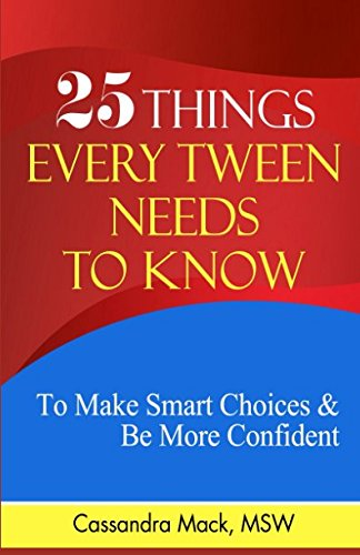 25 Things Every Tween Needs To Know: To Make Smart Choices and Be More Confident por Cassandra Mack