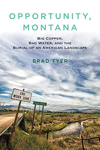 Opportunity, Montana: Big Copper, Bad Water, and the Burial of an American Landscape - Big Bad Brads