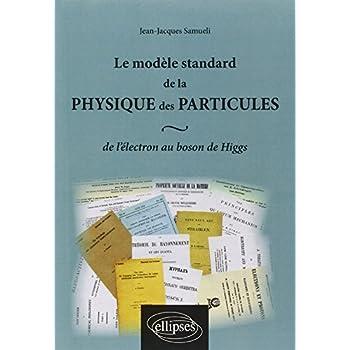 Le Modèle Standard de la Physique des Particules de l'Électron au Boson de Higgs