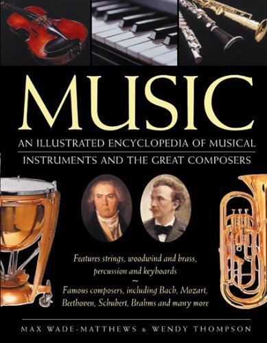Music: An Illustrated Encyclopedia of Musical Instruments and the Great Composers by Max Wade-Matthews (2003-08-29)