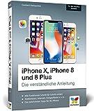 iPhone X, iPhone 8 und 8 Plus: Die verständliche Anleitung zu allen aktuellen iPhones ? neu zu iOS 11