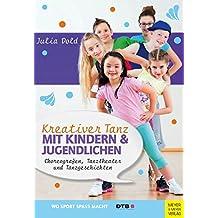 Kreativer Tanz mit Kindern und Jugendlichen: Choreografien, Tanztheater und Tanzgeschichten