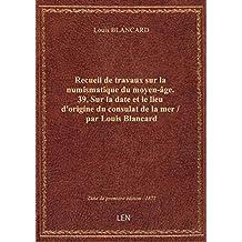 Recueil de travaux sur la numismatique du moyen-âge. 39, Sur la date et le lieu d'origine du consula