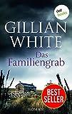 Das Familiengrab: Roman von Gillian White
