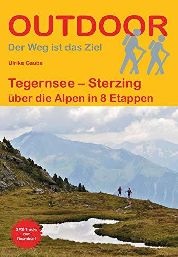 Tegernsee - Sterzing: über die Alpen in 8 Etappen (Der Weg ist das Ziel)