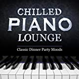 Chilled Piano Lounge - 40 Classic Dinner Party Moods - Perfect Playlist for Entertaining Guests