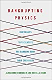 Bankrupting Physics: How Today's Top Scientists are Gambling Away Their Credibility by Alexander Unzicker (2013-07-30) - Alexander Unzicker;Sheilla Jones