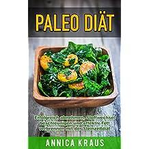 Paleo Diät: Erfolgreich abnehmen, Stoffwechsel beschleunigen und effektiv Fett verbrennen mit der Steinzeitdiät