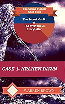 STORYTELLER- KRAKEN DAWN- A SHORT STORY: The Crime Fighter Case Files (The Secret Vault of the Mysterious Storyteller Book 1) by [BROWN, WARREN]