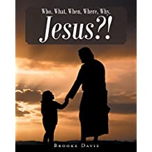 Who, What, When, Where, Why, JESUS?! (English Edition)