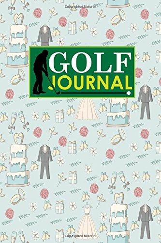 Golf Journal: Golf Course Log, Golf Scorecard, Golf Notepad, Blank Golf Scorecards, Cute Wedding Cover: Volume 92 (Golf Journals) por Rogue Plus Publishing
