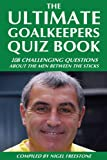 The Ultimate Goalkeepers Quiz Book (English Edition)