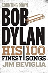 Counting Down Bob Dylan: His 100 Finest Songs by Jim Beviglia (2013-07-11)