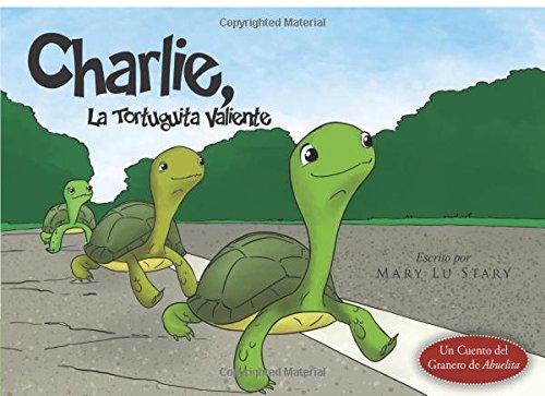 Charlie, La Tortuguita Valiente / Charlie, the Brave Little Turtle por Mary Lu Stary