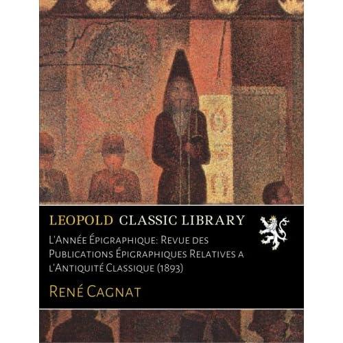 L'Année Épigraphique: Revue des Publications Épigraphiques Relatives a l'Antiquité Classique (1893)