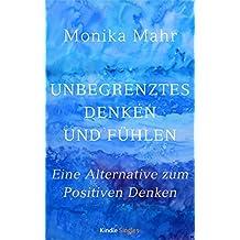 Unbegrenztes Denken und Fühlen: Eine Alternative zum Positiven Denken (Kindle Single)