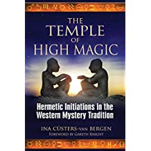 The Temple of High Magic: Hermetic Initiations in the Western Mystery Tradition (English Edition)