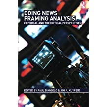 Doing News Framing Analysis: Empirical and Theoretical Perspectives (Communication (Routledge Paperback)) by Paul D'Angelo (Editor), Jim A. Kuypers (Editor) ?€? Visit Amazon's Jim A. Kuypers Page search results for this author Jim A. Kuypers (Editor) (18-Jan-2010) Paperback