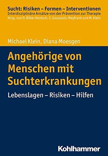 Angehörige von Menschen mit Suchterkrankungen: Lebenslagen - Risiken - Hilfen (Sucht: Risiken - Formen - Interventionen)