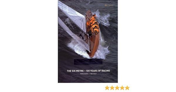 The Six Metre - 100 years of racing: Amazon co uk: Pekka Barck and