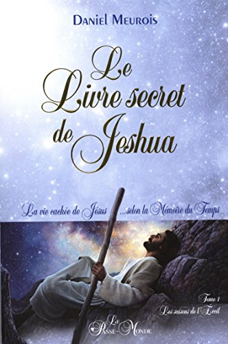 Le livre secret de Jeshua : La vie cachée de Jésus selon la mémoire du temps Tome 1, Les saisons de l'éveil par Daniel Meurois
