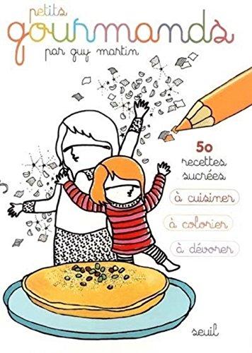 Petits gourmands : 50 recettes sucres  cuisiner,  colorier,  dvorer