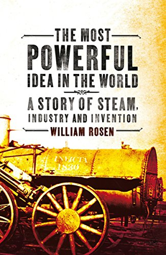 The Most Powerful Idea in the World: A Story of Steam, Industry and Invention (English Edition) -