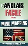 L'Anglais Facile Avec Le Mind Mapping: Comment Apprendre L'Anglais Et N'Importe...