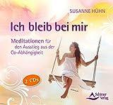 Ich bleib bei mir: Meditationen für den Ausstieg aus der Co-Abhängigkeit