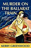 [Murder on the Ballarat Train] (By: Kerry Greenwood) [published: October, 2010]