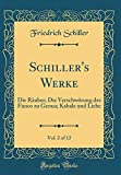 Schiller's Werke, Vol. 2 of 12: Die Räuber; Die Verschwörung des Fiesco zu Genua; Kabale und Liebe (Classic Reprint)