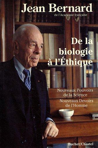 De la biologie à l'éthique : Nouveaux pouvoirs de la science, nouveaux devoirs de l'homme