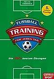 Fußballtraining für jeden Tag: Die 365 besten Übungen